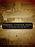 Where Custer Fell Photographs Of The Little Bighorn Battlefield Then & Now