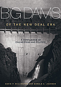 Big Dams of the New Deal Era A Confluence of Engineering & Politics