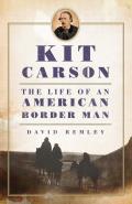 Kit Carson The Life of an American Border Man
