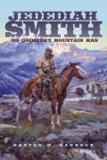 Jedediah Smith, Volume 23: No Ordinary Mountain Man