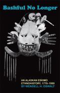 Bashful No Longer, Volume 199: An Alaskan Eskimo Ethnohistory, 1778-1988