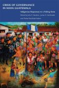 Crisis of Governance in Maya Guatemala: Indigenous Responses to a Failing State