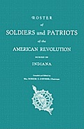 Roster of Soldiers and Patriots of the American Revolution Buried in Indiana. Indiana Daughters of the American Revolution