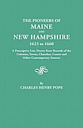 The Pioneers of Maine and New Hampshire, 1623 to 1660. a Descriptive List, Drawn from Records of the Colonies, Towns, Churches, Courts and Other Conte