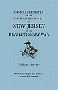 Official Register of the Officers and Men of New Jersey in the Revolutionary War. with Added Digest and Revision by James W.S. Campbell