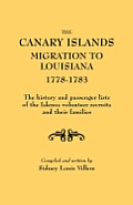 The Canary Islands Migration to Louisiana, 1778-1783. the History and Passenger Lists of the Islenos Volunteer Recruits and Their Families