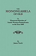 The Monongahela of Old, or Historical Sketches of South-Western Pennsylvania to the Year 1800