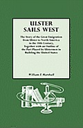 Ulster Sails West. the Story of the Great Emigration from Ulster to North America in the 18th Century, Together with an Outline of the Part Played by