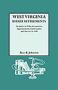 West Virginia Estate Settlements. an Index to Wills, Inventories, Appraisements, Land Grants, and Surveys to 1850