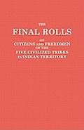 The Final Rolls of Citizens and Freedmen of the Five Civilized Tribes in Indian Territory. Prepared by the [Dawes] Commission and Commissioner to the