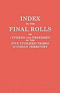 Index to the Final Rolls of Citizens and Freedmen of the Five Civilized Tribes in Indian Territory. Prepared by the [Dawes] Commission and Commissione