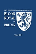 The Blood Royal of Britain. Being a Roll of the Living Descendants of Edward IV and Henry VII, Kings of England, and James III, King of Scotland. Tudo