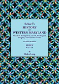 History of Western Maryland, Being a History of Frederick, Montgomery, Carroll, Washington, Allegany, and Garrett Counties. in Three Volumes. Volume I