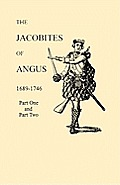 Jacobites Of Angus 1689 1746 Part One &