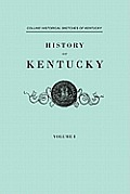 History of Kentucky. Collins' Historical Sketches of Kentucky. in Two Volumes. Volume I