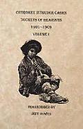 Cherokee Intruder Cases, Dockets of Hearings, 1901-1909. Volume I