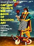 Captain Visuals Big Book Of Balloon Art