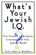 Whats Your Jewish I Q Test Yourself on Religion Literature the Arts & the World