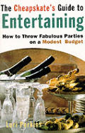 Cheapskates Guide To Entertaining How to Throw Fabulous Parties on a Modest Budget
