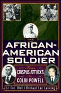 African American Soldier From Crispus Attucks to Colin Powell