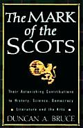 Mark of the Scots Their Astonishing Contributions to History Science Democracy Literature