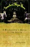 Scarlet Slept Here A Book Lovers Guide to the South