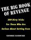 Big Book of Revenge 200 Dirty Tricks for Those Who Are Serious about Getting Even
