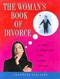 Womans Book of Divorce 101 Ways to Make Him Suffer Forever & Ever