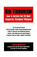 Bioterrorism How to Survive the 25 Most Dangerous Biological Weapons