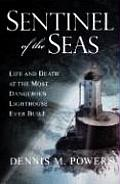 Sentinel of the Seas Life & Death at the Most Dangerous Lighthouse Ever Built