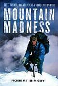 Mountain Madness Scott Fischer Mount Everest & a Life Lived on High