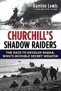 Churchills Shadow Raiders The Race to Develop Radar World War IIs Invisible Secret Weapon