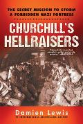 Churchill's Hellraisers: The Thrilling Secret Ww2 Mission to Storm a Forbidden Nazi Fortress