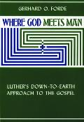 Where God Meets Man Luthers Down To Eart