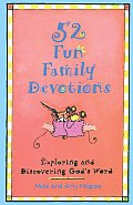 52 Fun Family Devotions Exploring & Discovering Gods Word