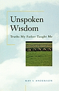 Unspoken Wisdom Truths My Father Taught