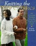 Knitting the New Classics 60 Exquisite Sweaters from the Studios of Classic Elite