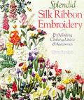 Splendid Silk Ribbon Embroidery Embellishing Clothing Linens & Accessories