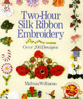 Two-Hour Silk Ribbon Embroidery: Over 200 Designs