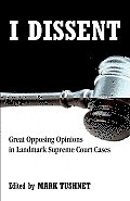 I Dissent Great Opposing Opinions in Landmark Supreme Court Cases