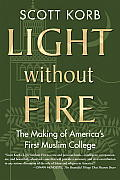 Light without Fire The Making of Americas First Muslim College