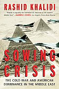 Sowing Crisis The Cold War & American Hegemony in the Middle East