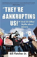 Theyre Bankrupting Us & 20 Other Myths about Unions