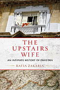 Upstairs Wife An Intimate History of Pakistan