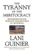 Tyranny of the Meritocracy Democratizing Higher Education in America