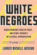 White Negroes: When Cornrows Were in Vogue...and Other Thoughts on Cultural Appropriation