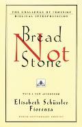 Bread Not Stone The Challenge of Feminist Biblical Interpretation