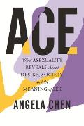 Ace What Asexuality Reveals About Desire Society & the Meaning of Sex