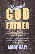 Beyond God the Father Toward a Philosophy of Womens Liberation