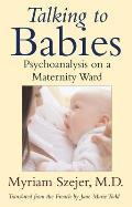 Talking to Babies Psychoanalysis on the Maternity Ward